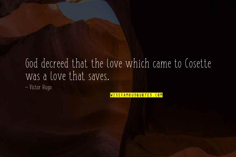 The Victor Quotes By Victor Hugo: God decreed that the love which came to