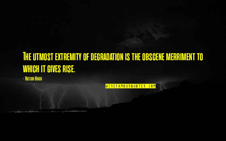 The Victor Quotes By Victor Hugo: The utmost extremity of degradation is the obscene