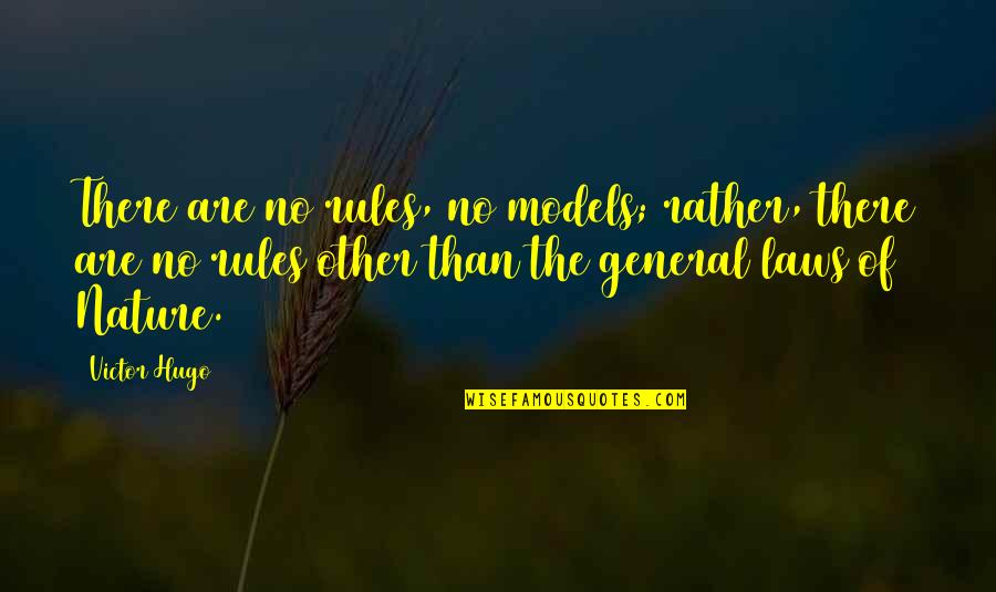 The Victor Quotes By Victor Hugo: There are no rules, no models; rather, there