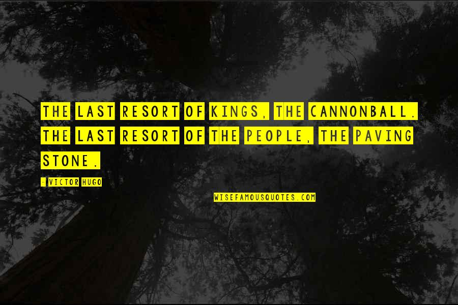 The Victor Quotes By Victor Hugo: The last resort of kings, the cannonball. The