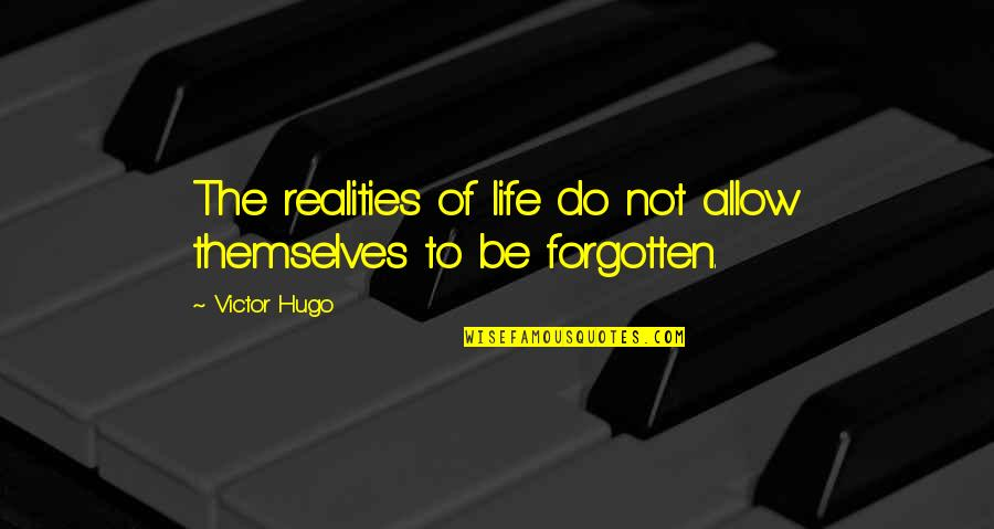 The Victor Quotes By Victor Hugo: The realities of life do not allow themselves