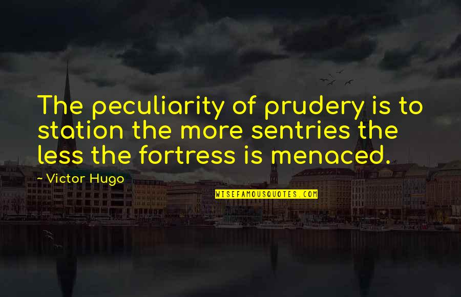 The Victor Quotes By Victor Hugo: The peculiarity of prudery is to station the