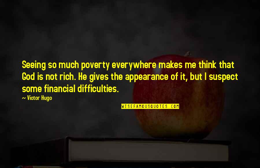 The Victor Quotes By Victor Hugo: Seeing so much poverty everywhere makes me think