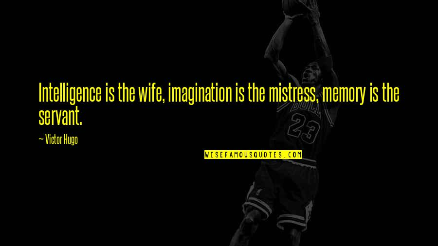 The Victor Quotes By Victor Hugo: Intelligence is the wife, imagination is the mistress,