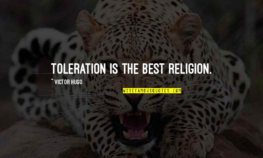 The Victor Quotes By Victor Hugo: Toleration is the best religion.