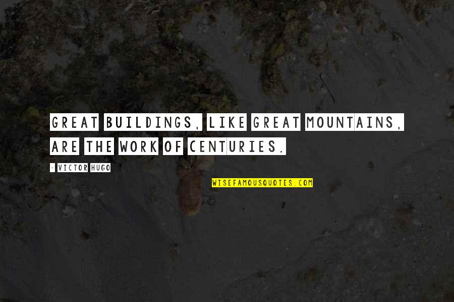 The Victor Quotes By Victor Hugo: Great buildings, like great mountains, are the work