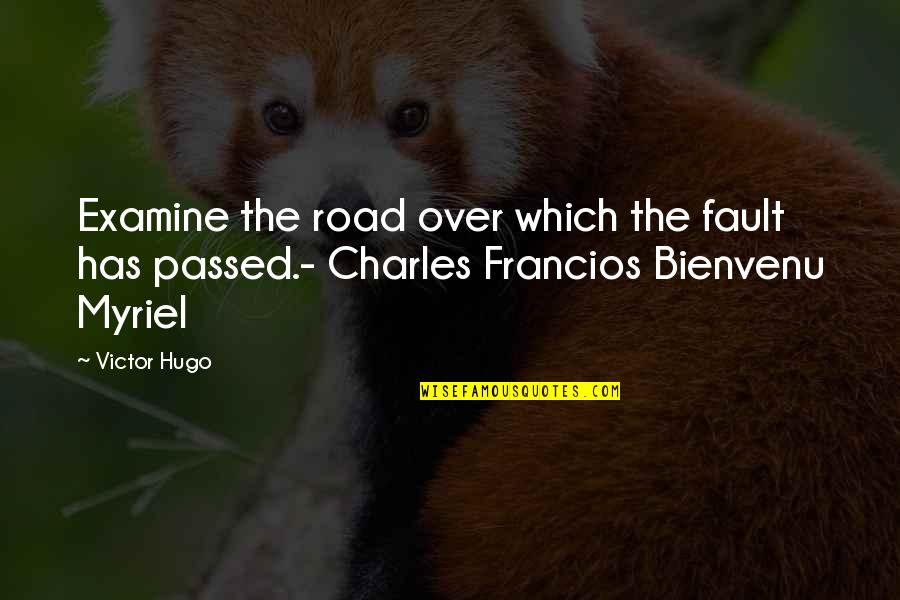 The Victor Quotes By Victor Hugo: Examine the road over which the fault has