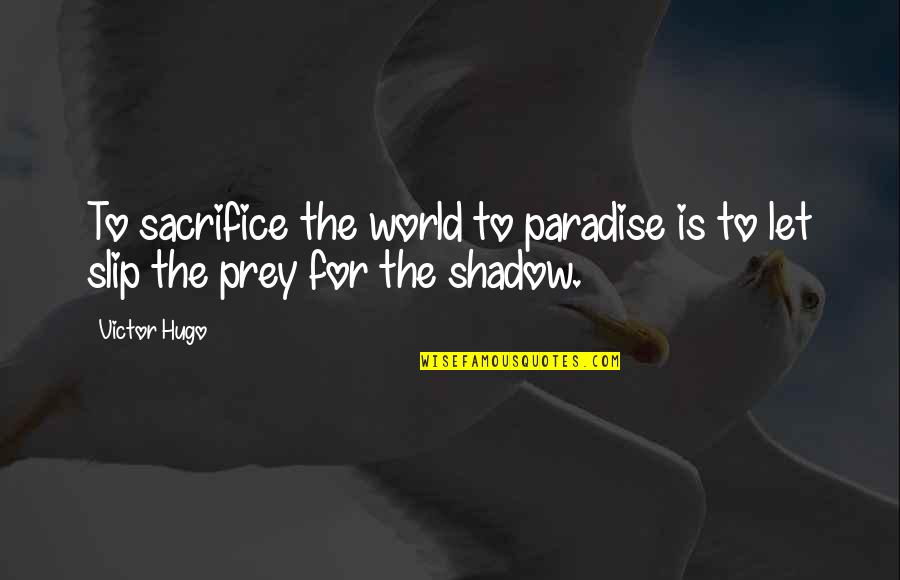 The Victor Quotes By Victor Hugo: To sacrifice the world to paradise is to