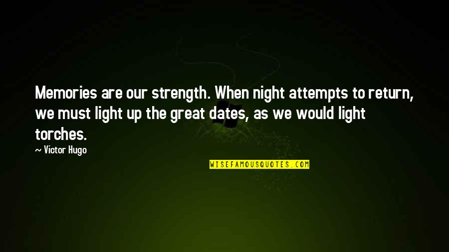 The Victor Quotes By Victor Hugo: Memories are our strength. When night attempts to