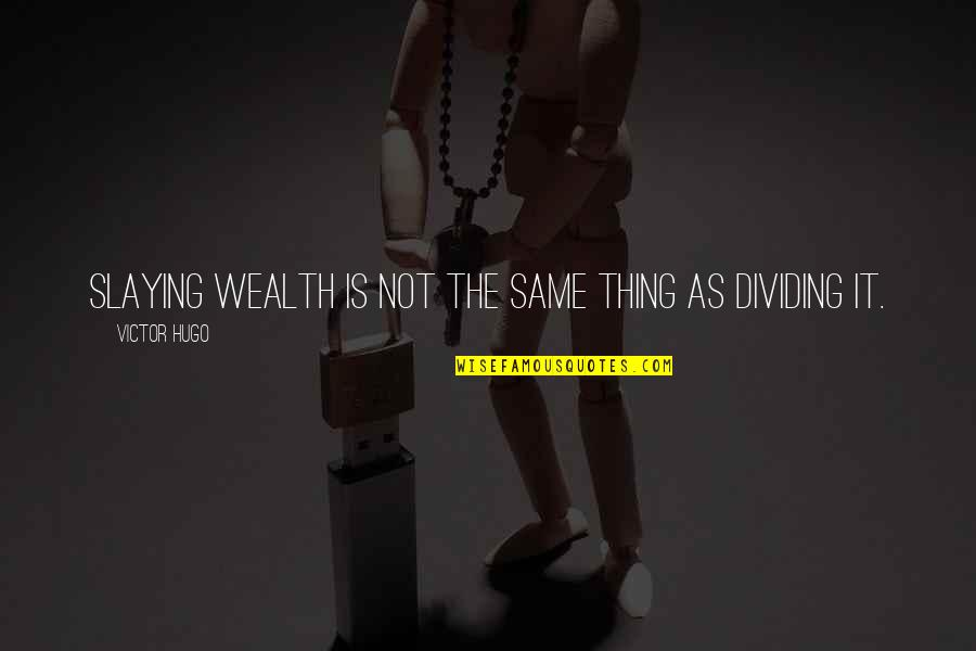 The Victor Quotes By Victor Hugo: Slaying wealth is not the same thing as