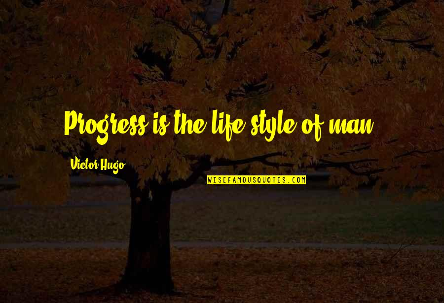 The Victor Quotes By Victor Hugo: Progress is the life-style of man.