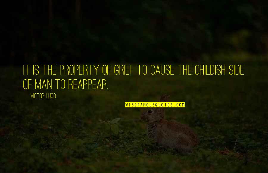 The Victor Quotes By Victor Hugo: It is the property of grief to cause