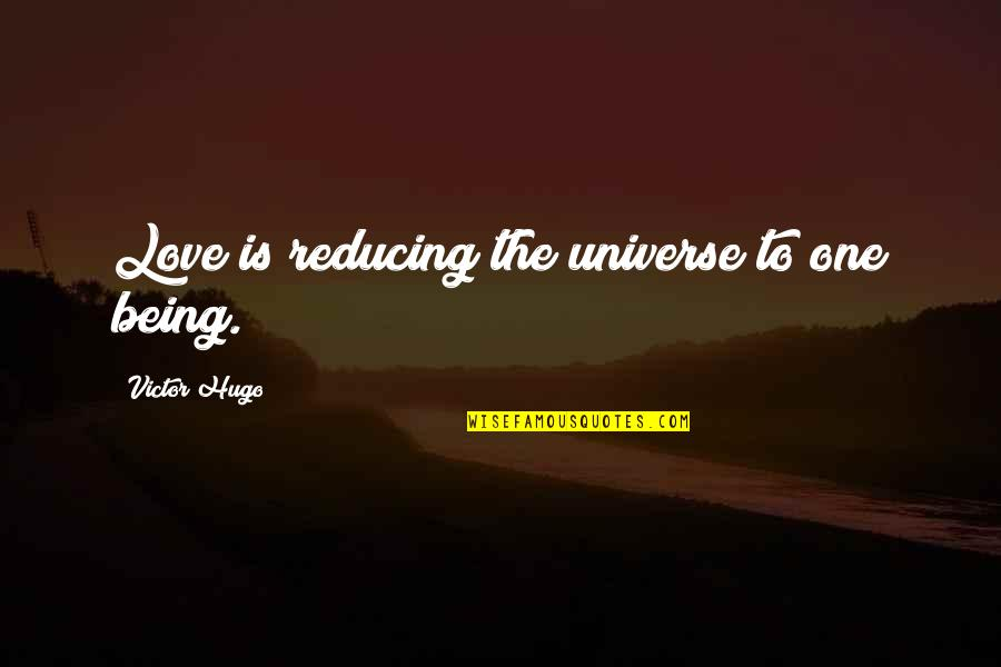 The Victor Quotes By Victor Hugo: Love is reducing the universe to one being.