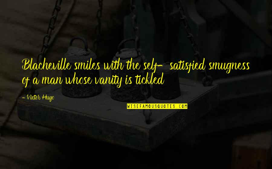 The Victor Quotes By Victor Hugo: Blacheville smiles with the self-satisfied smugness of a
