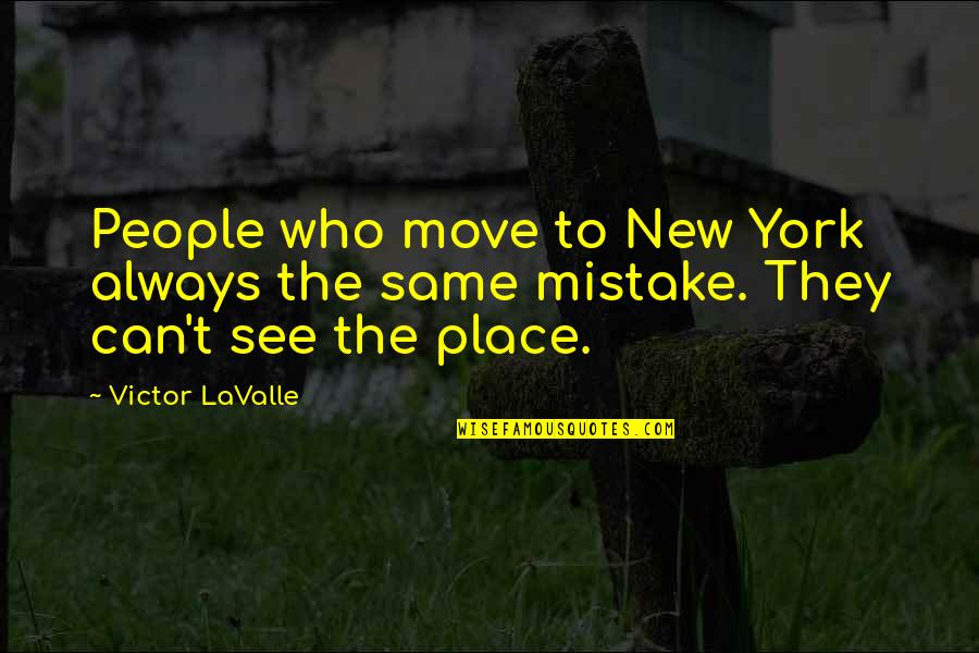 The Victor Quotes By Victor LaValle: People who move to New York always the