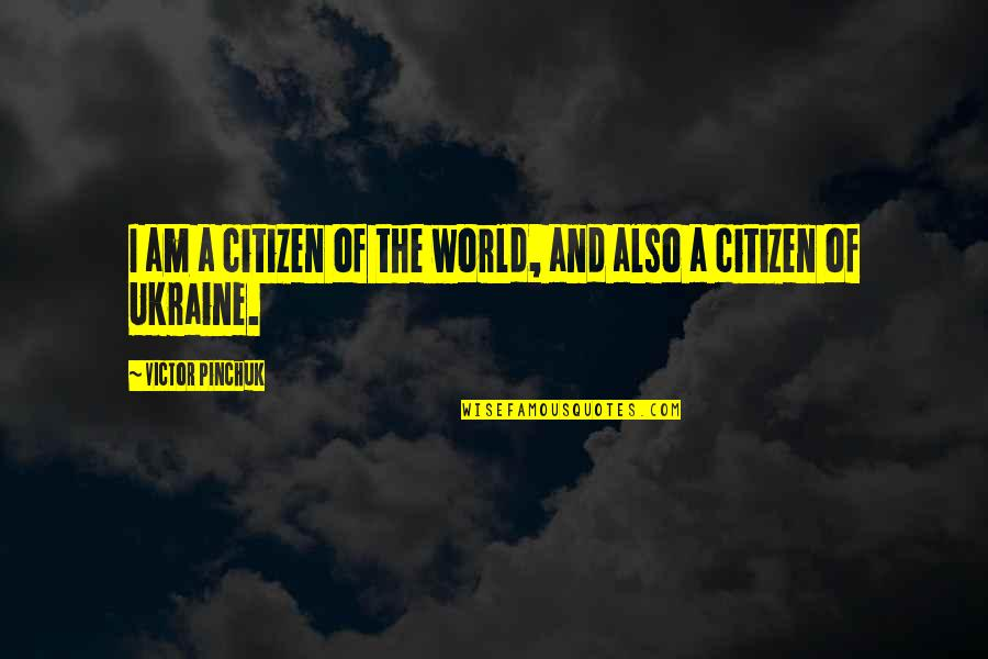 The Victor Quotes By Victor Pinchuk: I am a citizen of the world, and