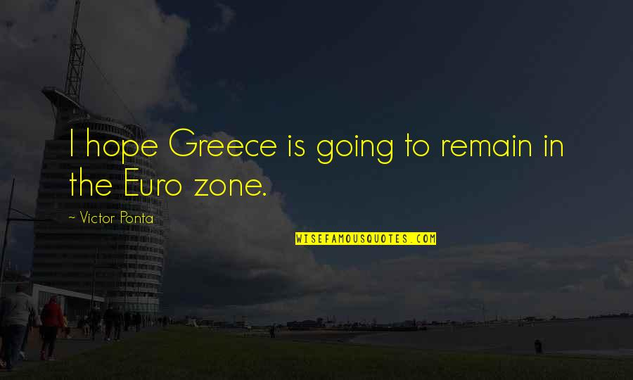 The Victor Quotes By Victor Ponta: I hope Greece is going to remain in