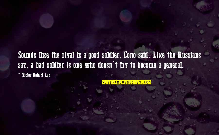 The Victor Quotes By Victor Robert Lee: Sounds like the rival is a good soldier,
