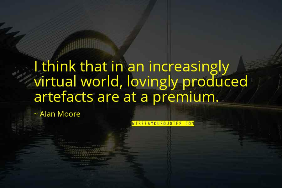 The Virtual World Quotes By Alan Moore: I think that in an increasingly virtual world,