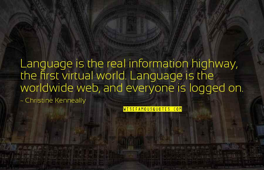 The Virtual World Quotes By Christine Kenneally: Language is the real information highway, the first