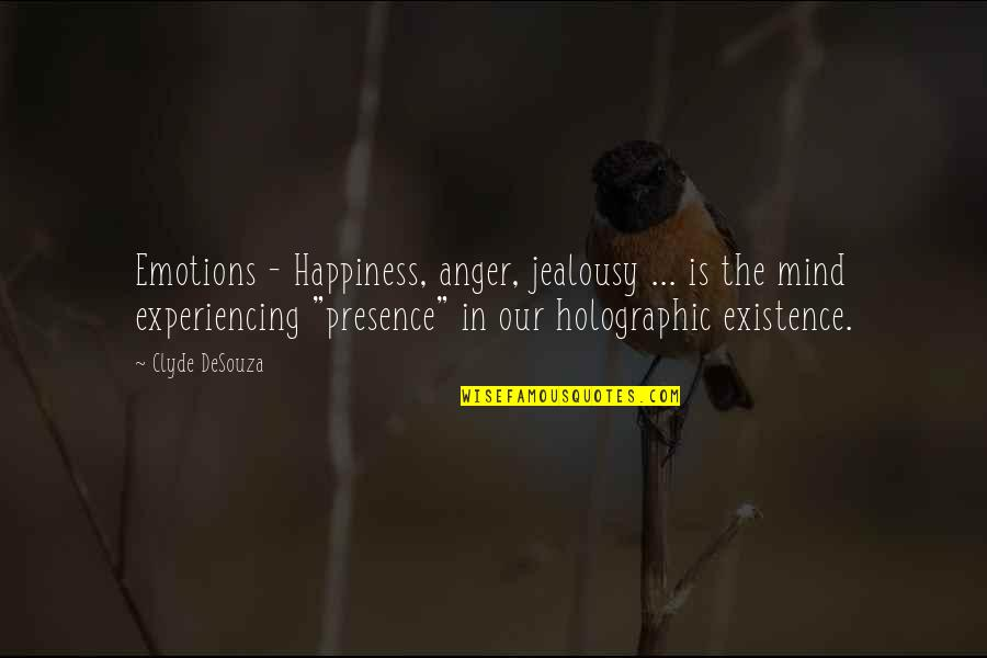 The Virtual World Quotes By Clyde DeSouza: Emotions - Happiness, anger, jealousy ... is the