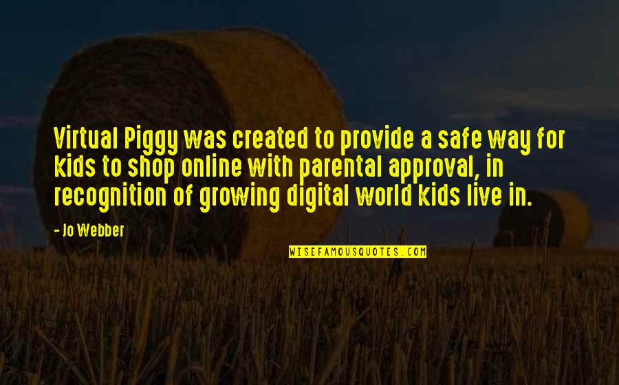 The Virtual World Quotes By Jo Webber: Virtual Piggy was created to provide a safe