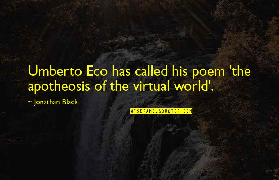 The Virtual World Quotes By Jonathan Black: Umberto Eco has called his poem 'the apotheosis