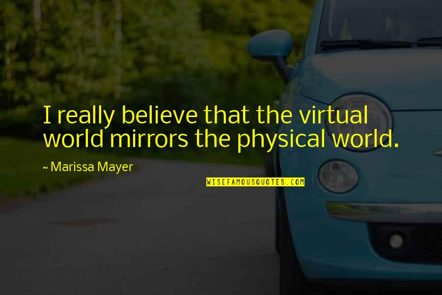 The Virtual World Quotes By Marissa Mayer: I really believe that the virtual world mirrors