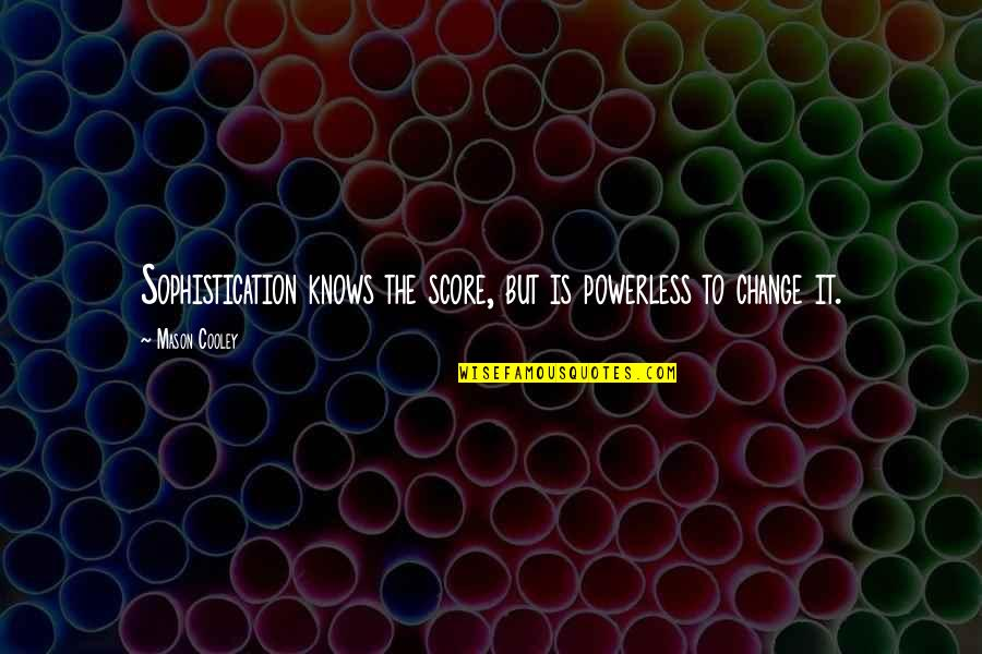 The Virtual World Quotes By Mason Cooley: Sophistication knows the score, but is powerless to