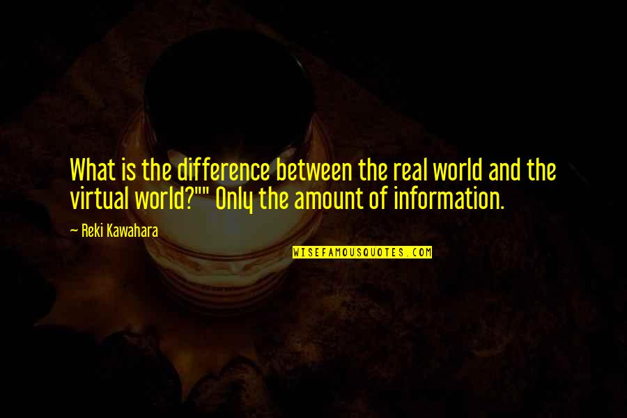 The Virtual World Quotes By Reki Kawahara: What is the difference between the real world