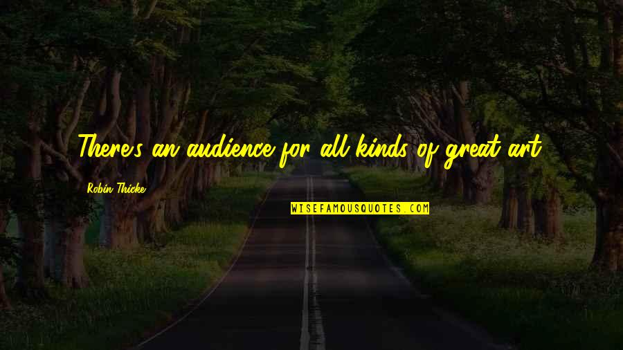 The Virtual World Quotes By Robin Thicke: There's an audience for all kinds of great