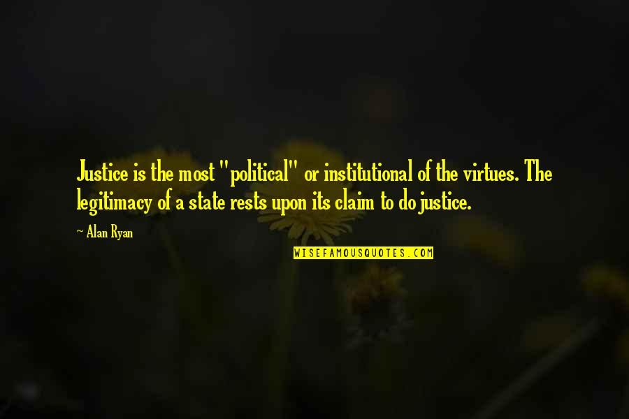"""The Virtue Of Justice Quotes By Alan Ryan: Justice is the most """"political"""" or institutional of"""