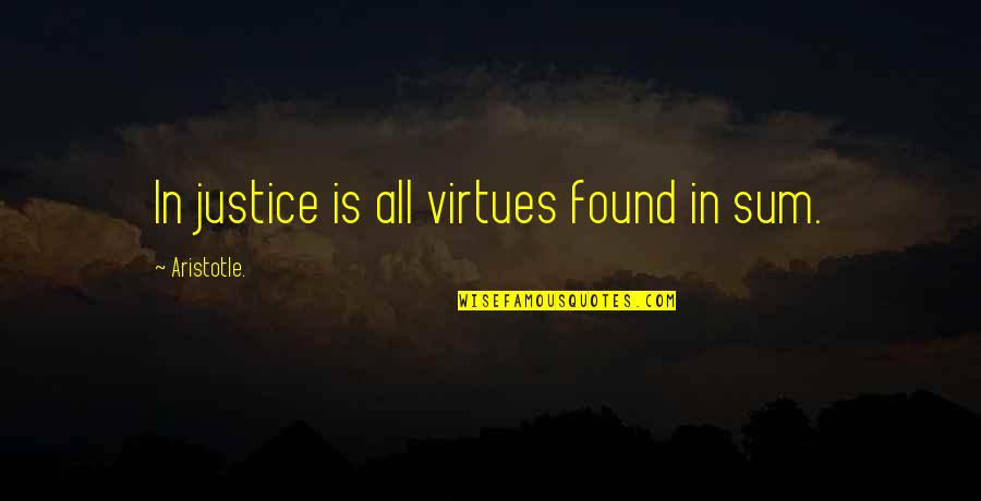 The Virtue Of Justice Quotes By Aristotle.: In justice is all virtues found in sum.