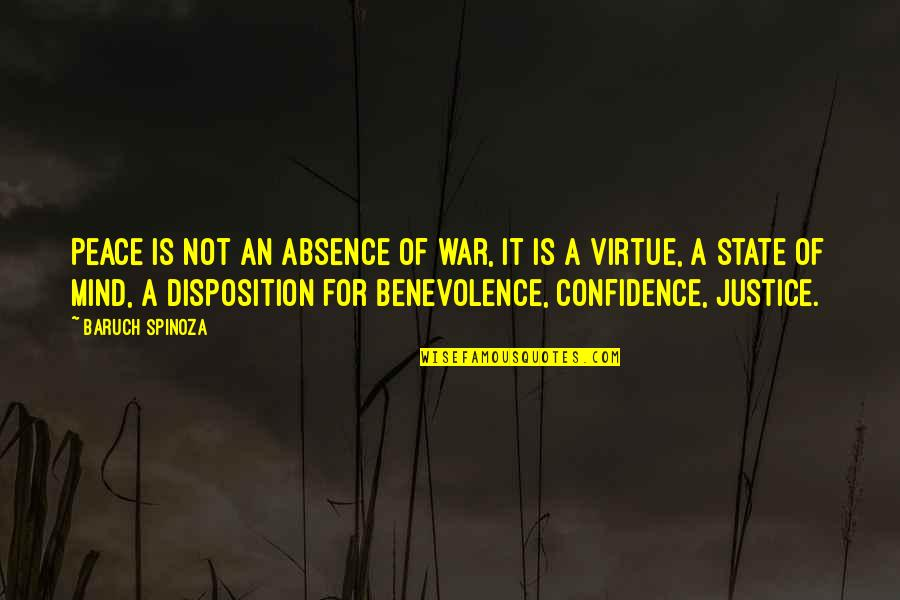 The Virtue Of Justice Quotes By Baruch Spinoza: Peace is not an absence of war, it