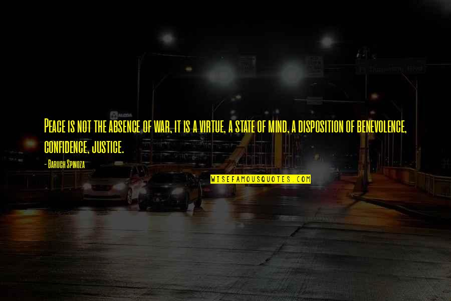 The Virtue Of Justice Quotes By Baruch Spinoza: Peace is not the absence of war, it