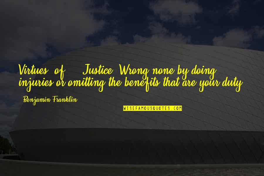 The Virtue Of Justice Quotes By Benjamin Franklin: Virtues, of ... Justice: Wrong none by doing