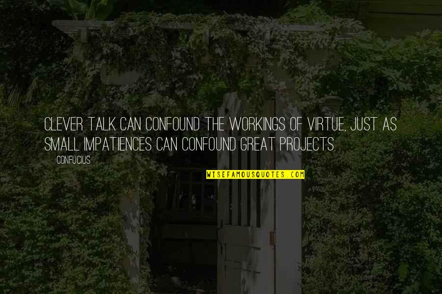 The Virtue Of Justice Quotes By Confucius: Clever talk can confound the workings of virtue,