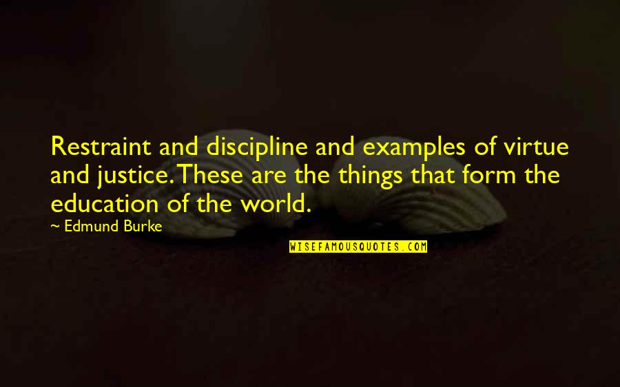 The Virtue Of Justice Quotes By Edmund Burke: Restraint and discipline and examples of virtue and
