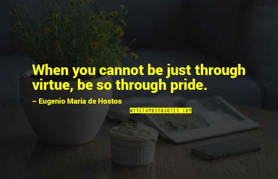 The Virtue Of Justice Quotes By Eugenio Maria De Hostos: When you cannot be just through virtue, be