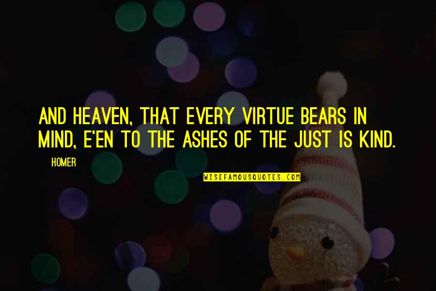 The Virtue Of Justice Quotes By Homer: And Heaven, that every virtue bears in mind,