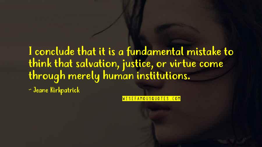 The Virtue Of Justice Quotes By Jeane Kirkpatrick: I conclude that it is a fundamental mistake
