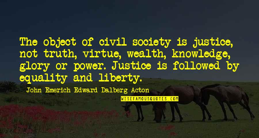 The Virtue Of Justice Quotes By John Emerich Edward Dalberg-Acton: The object of civil society is justice, not