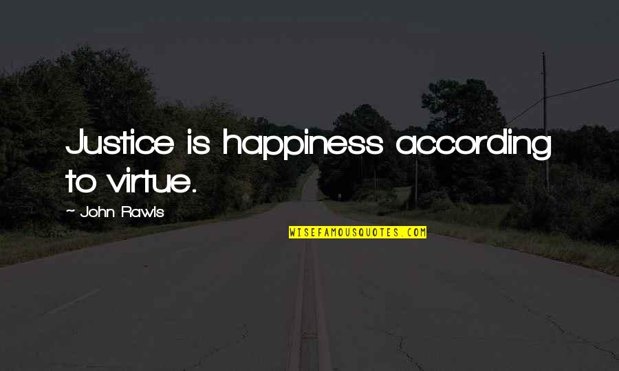 The Virtue Of Justice Quotes By John Rawls: Justice is happiness according to virtue.