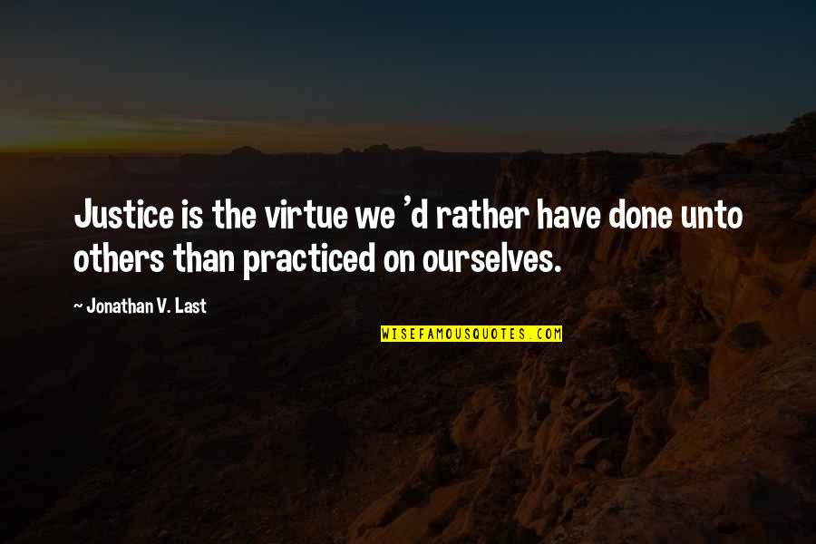 The Virtue Of Justice Quotes By Jonathan V. Last: Justice is the virtue we 'd rather have