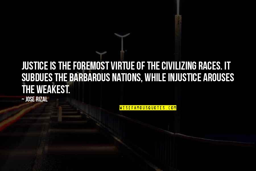 The Virtue Of Justice Quotes By Jose Rizal: Justice is the foremost virtue of the civilizing