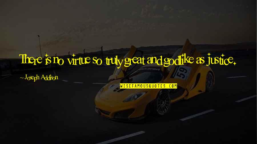 The Virtue Of Justice Quotes By Joseph Addison: There is no virtue so truly great and