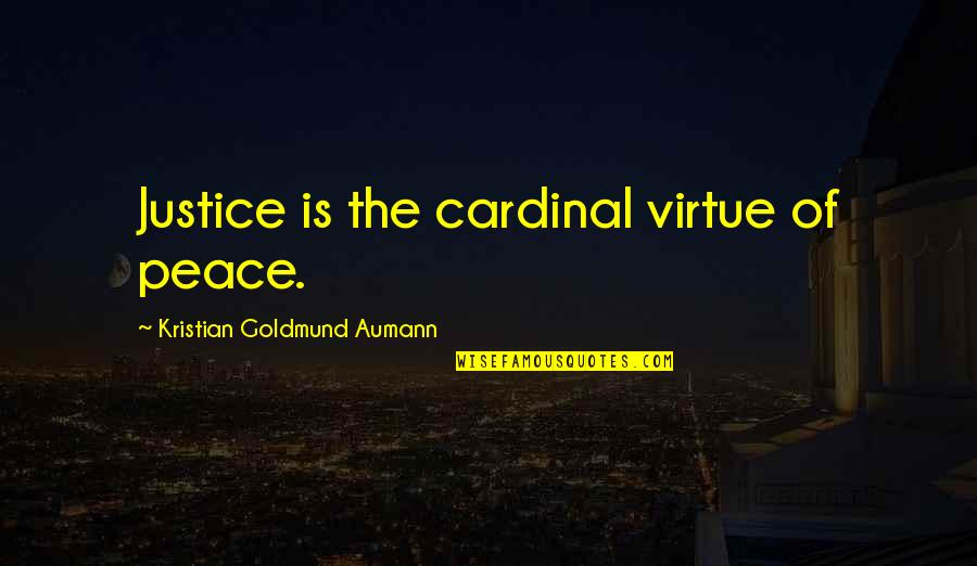 The Virtue Of Justice Quotes By Kristian Goldmund Aumann: Justice is the cardinal virtue of peace.