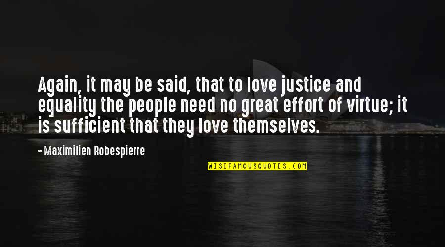 The Virtue Of Justice Quotes By Maximilien Robespierre: Again, it may be said, that to love