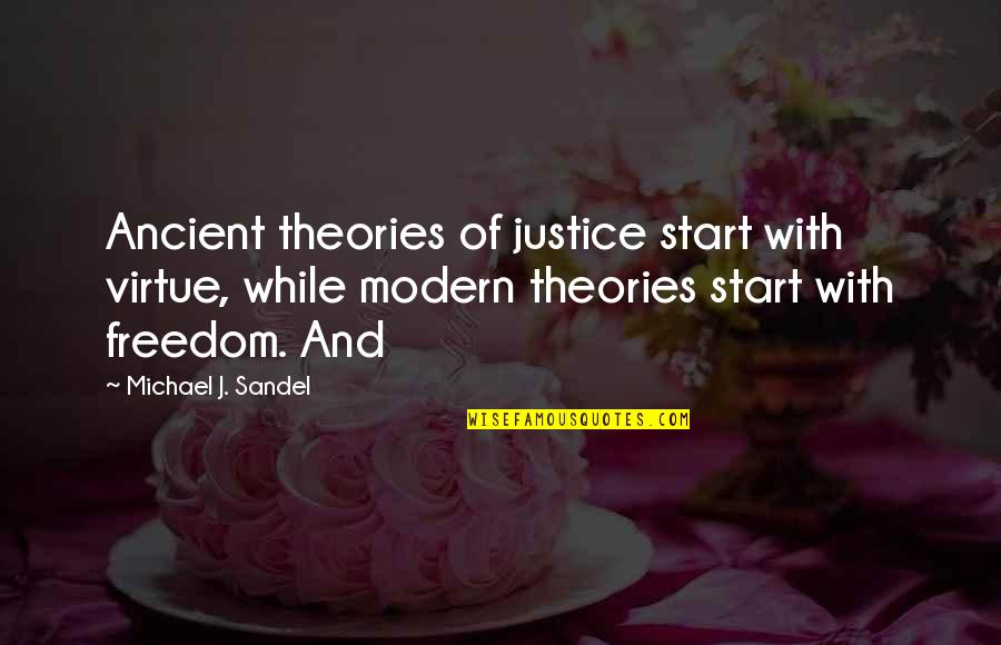 The Virtue Of Justice Quotes By Michael J. Sandel: Ancient theories of justice start with virtue, while