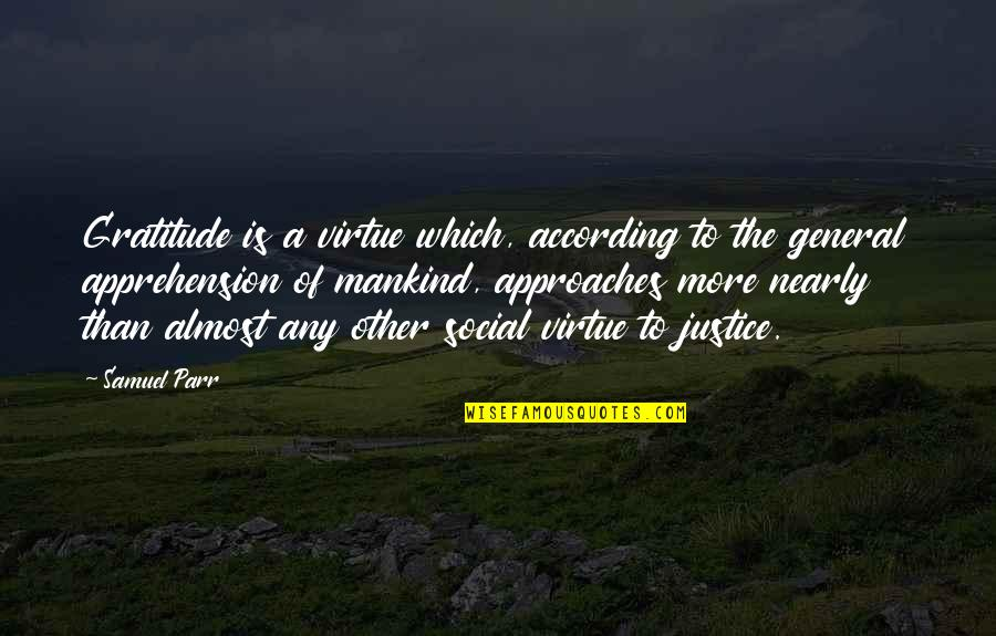 The Virtue Of Justice Quotes By Samuel Parr: Gratitude is a virtue which, according to the